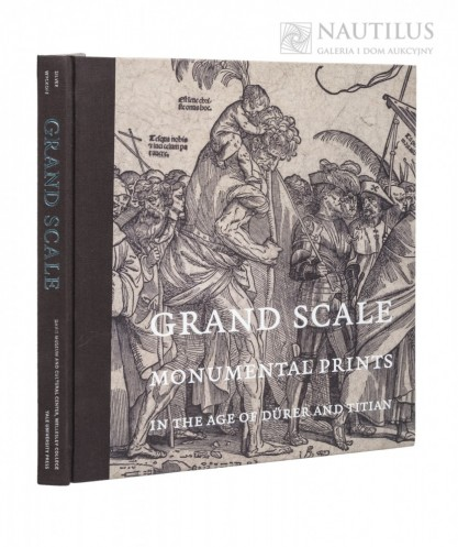 Larry Silver, Grand Scale. Monumental prints in the age of Durer and Titian